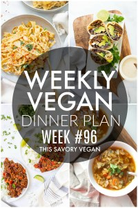 Weekly Vegan Dinner Plan #96 - five nights worth of vegan dinners to help inspire your menu. Choose one recipe to add to your rotation or make them all - shopping list included | ThisSavoryVegan.com #thissavoryvegan #mealprep #dinnerplan