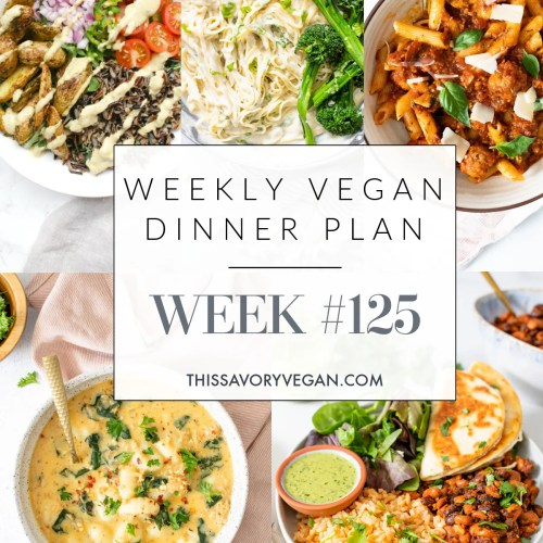 Weekly Vegan Dinner Plan #125 - five nights worth of vegan dinners to help inspire your menu. Choose one recipe to add to your rotation or make them all - shopping list included | ThisSavoryVegan.com #thissavoryvegan #mealprep #dinnerplan