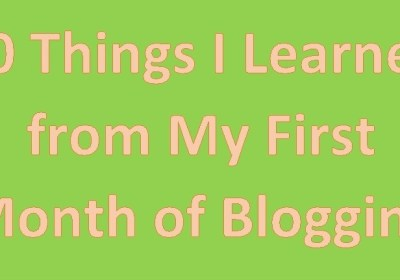 10 Things I Learned from My First Month of Blogging
