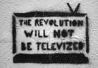 The revolution will not be televised.