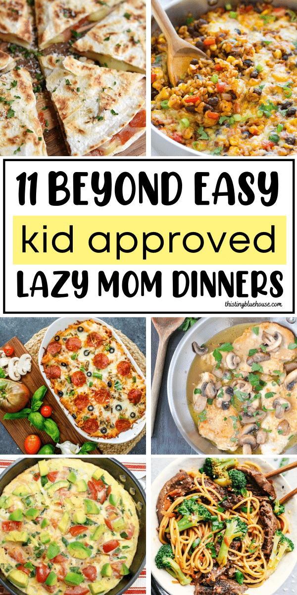 11 Beyond Easy Kid Approved Lazy Mom Dinners