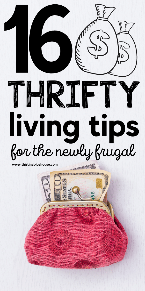 16 Must Try Thrifty Living Tips For The Newly Frugal