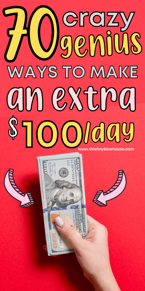 70 Clever Genius Ways To Make an Extra $100 Per Day