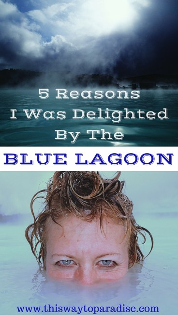 5 Reasons Why The Blue Lagoon In Iceland Delighted Me