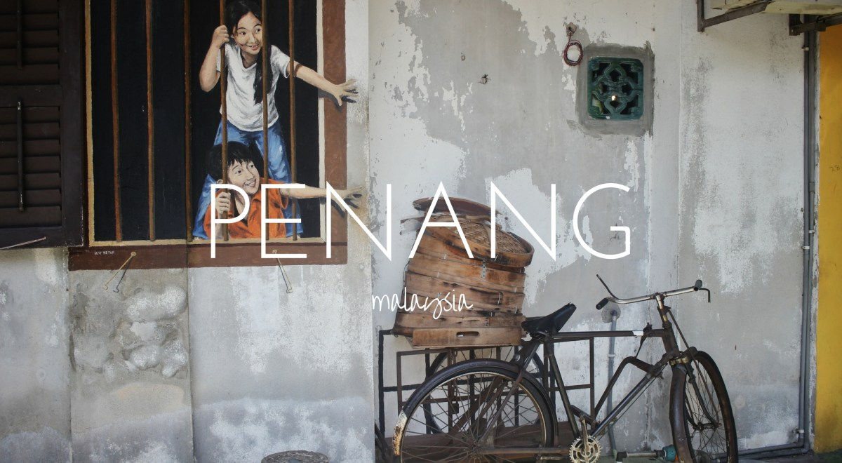 Why I Loved Penang