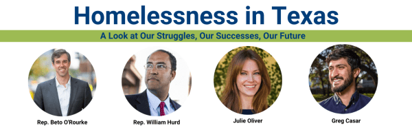 Homelessness in Texas: Our Struggles, Our Successes, Our Future. Join THN Live with guests Beto O'Rourke, Rep. William Hurd, Julie Oliver, Greg Casar and many others.