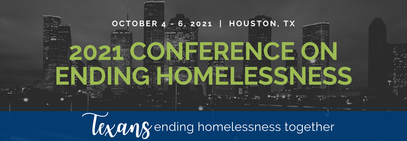 "2021 Annual Texas Conference on Ending Homelessness, October 4-6, 2021 in Houston, Texas is text on top of the Houston skyline. Underneath along the bottom of the graphic it says ""Texans ending homelessness together"""