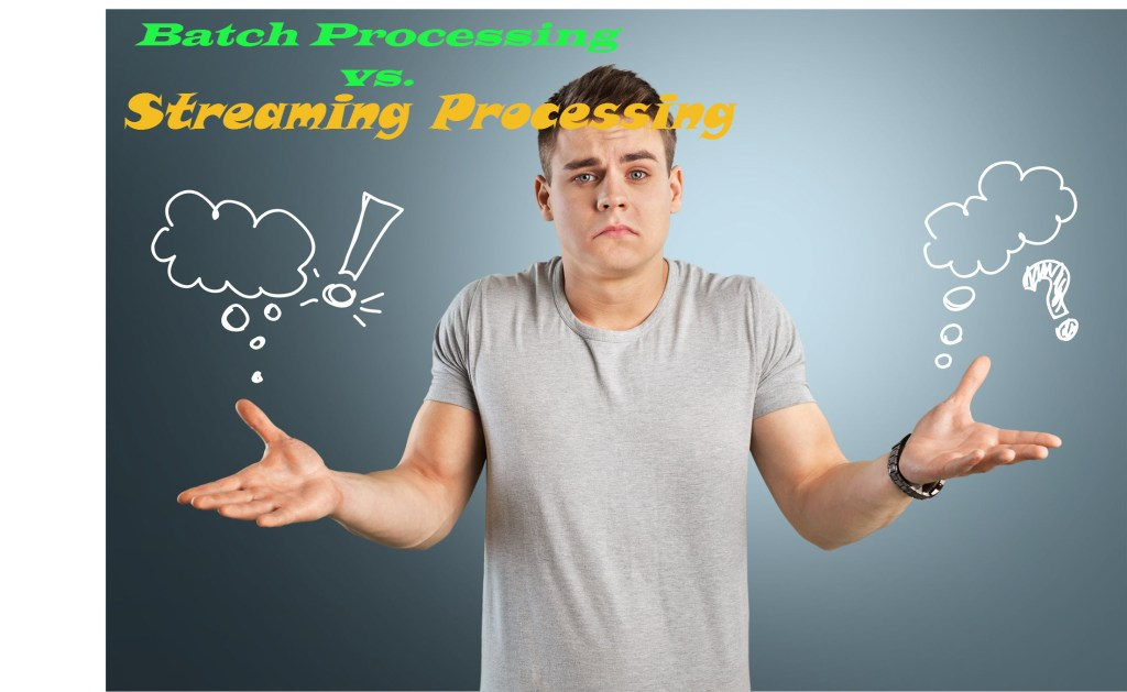 Batch Processing vs. Streaming Processing