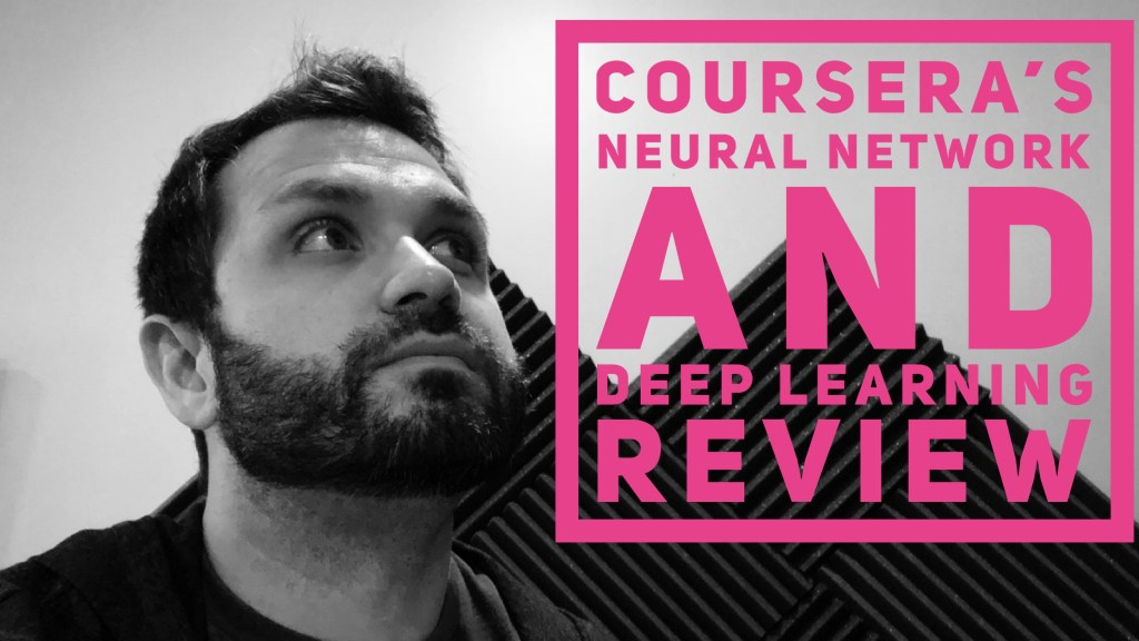 Coursera's Neural Networking & Deep Learning Course