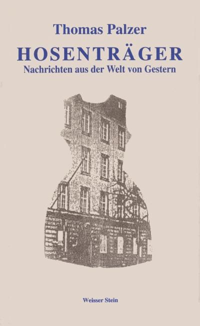 Thomas Palzer Hosenträger. Nachrichten aus der Welt von Gestern. Cover und Vignetten: Michaela Melián