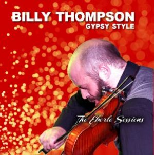 Billy Thompson Gypsy Style - The Eberle Sessions recorded, mixed and mastered at Thompsound Music