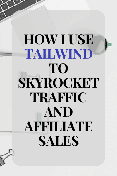 How I Use Tailwind To Skyrocket Traffic and Affiliate Sales