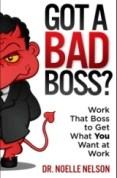 Got a Bad Boss by Dr. Noelle Nelson