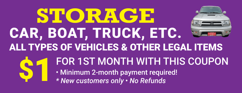 Storage for Cars, Boats, Trucks, Etc. - All Types of Vehicles & Other Legal Items. $1 for new customers For 1st month with this coupon!