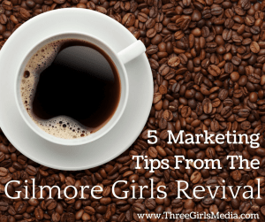5 Helpful Marketing Tips from the Gilmore Girls Revival