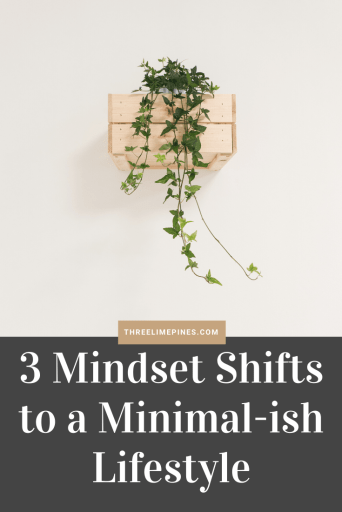 3 Mindset Shifts to a Minimalish Lifestyle