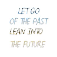 Let Go Of The Past Lean Into The Future