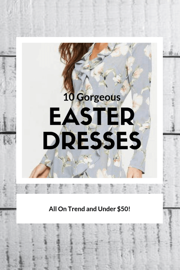 10 Gorgeous Easter Dresses Under $50 | #easterdresses #easteroutfits #dresses #fashion #easterfashion #springfashion