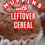 Make Muffins with Leftover Cereal