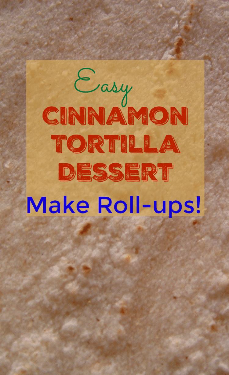 Easy Cinnamon Tortilla Dessert - Make Roll-ups!