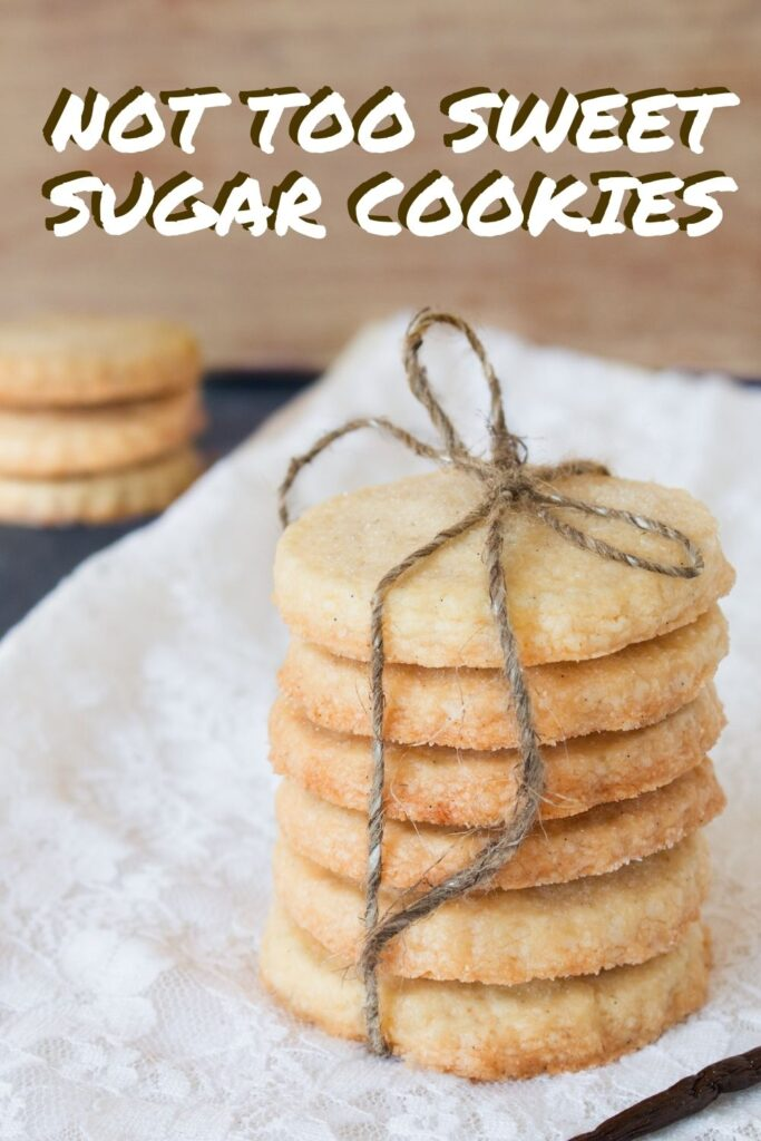 NOT TOO SWEET SUGAR COOKIES