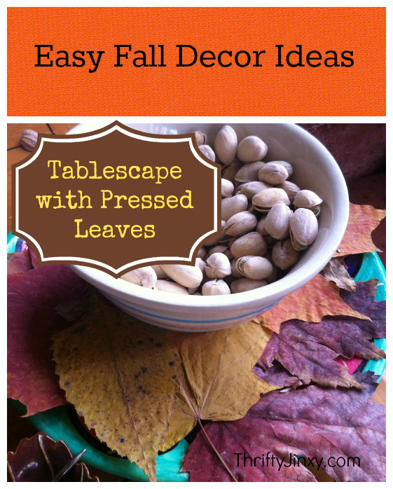 Easy Fall Decor Ideas - Tablescape with Pressed Leaves