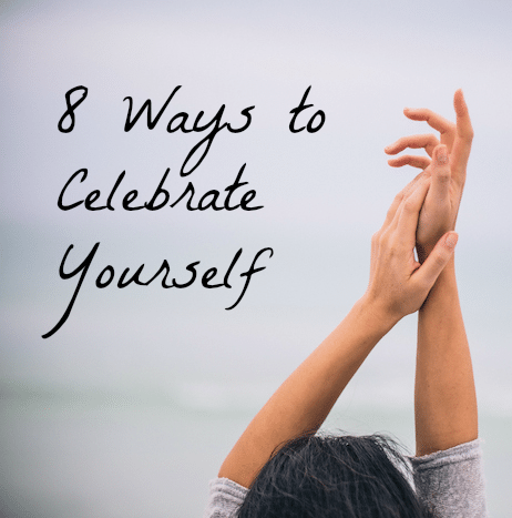 8 Ways to Celebrate Yourself