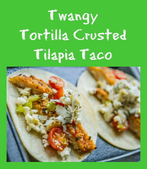 Twangy Tortilla Crusted Tilapia Taco Recipe
