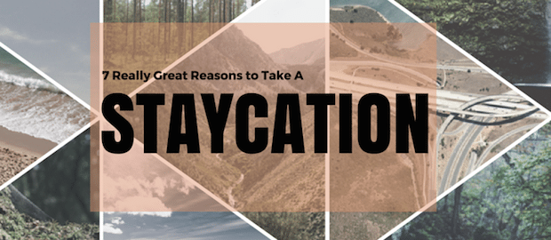 Great Reasons to Take a Staycation This Year