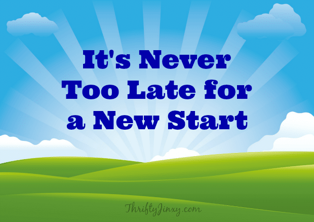 Its Never Too Late for a New Start