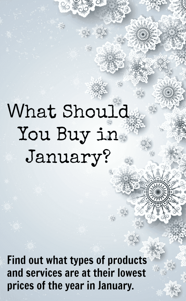 What should you buy in January? Find out what types of products and services are at their lowest prices of the year in January.
