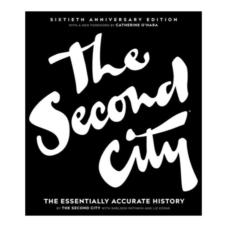 The Second City: The Essentially Accurate History by The Second City