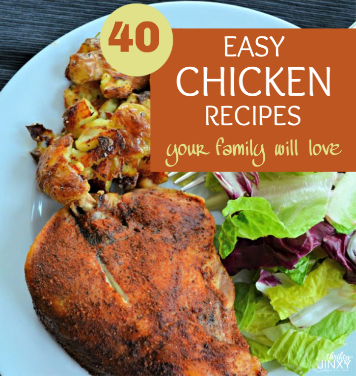 40 Easy Chicken Recipes Your Family Will Absolutely Love