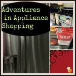Appliance Shopping Adventures