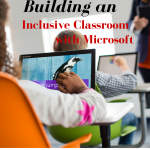 Building an Inclusive Classroom With Microsoft
