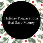 Holiday Preparations That Save Money