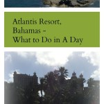 Atlantis Resort, Bahamas – What to do on Your Bahamian Getaway