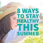 Stay Healthy this Summer – 8 Tips to be Your Best