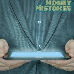 Money Mistakes – 5 Ways You Could be Sabotaging Your Finances
