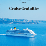 Everything You Need To Know About Cruise Gratuities