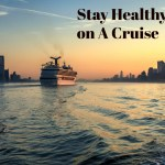 Stay Healthy on a Cruise Ship with These 7 Tips