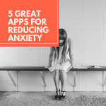 Reducing Anxiety with these 5 Great Apps