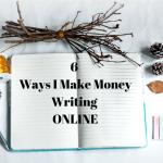 Six Ways I Make Money Writing Online