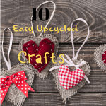 10 Easy DIY and Upcycled Crafts to Make