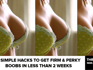 2 Simple Hacks to Get a Firm & Perky boobs In Less Than 2 Weeks