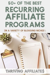 Would you like to make recurring affiliate income? (ie., commissions repeated, month after month or year after year!) Check out this list of 50+ of the best recurring affiliate programs for bloggers, in a variety of blog niches! #thrivingaffiliates #affiliatemarketingideas #recurringaffiliateprograms