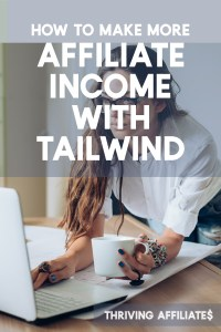 This post makes it easy: Learn how to make more affiliate income with Tailwind and Pinterest! #thrivingaffiliates #affiliatemarketingideas #affiliatemarketing