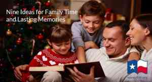 Nine Ideas for Family Time and Lasting Memories