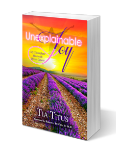 Unexplainable Joy: My Triumphant Bout with Breast Cancer by Tia Titus