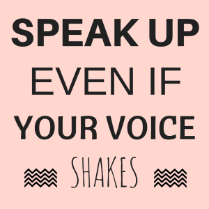 Sign saying speak up even if your voice shakes